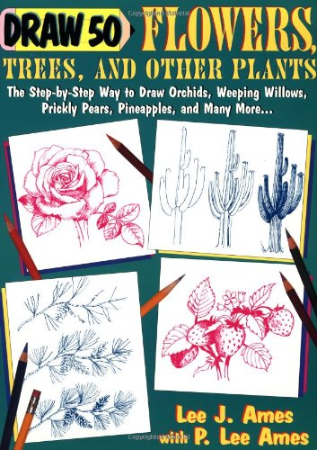 Download Draw 50 Flowers, Trees, and Other Plants: The Step-by-Step Way to Draw Orchids, Weeping Willows, Prickly Pears, Pineapples, and Many More... ebook