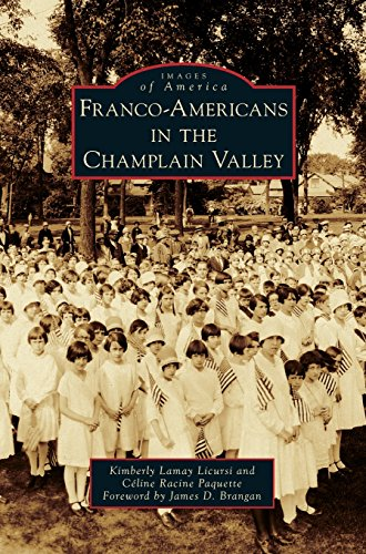 Franco-Americans in the Champlain Valley by Kimberly Lamay Licursi, Celine Racine Paquette