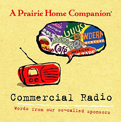A Prairie Home Companion Commercial Radio: Words from Our So-Called Sponsors
