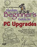 Absolute Beginner's Guide to PC Upgrades, T. J. Lee and Lee Hudspeth, 0789724170