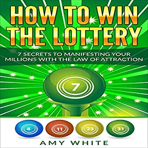 How to Win the Lottery: 7 Secrets to Manifesting Your Millions With the Law of Attraction Audiobook