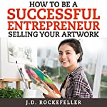 How to Be a Successful Entrepreneur Selling Your Art | J.D. Rockefeller