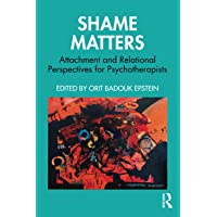 Shame Matters: Attachment and Relational Perspectives for Psychotherapists