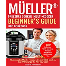 Mueller® Pressure Cooker Beginner's Guide and Cookbook: Mastering the Mueller Pressure Cooker Multi-Cooker, that Will Change the Way You Cook