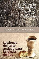 Resources in the Ancient Church for Today S Worship Aeth: Lecciones del Culto Antiguo Para La Iglesia de Hoy Aeth