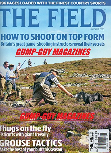 The Field UK August 2013 Magazine HOW TO SHOOT ON TOP FORM: BRITAIN'S GREAT GAME-SHOOTING INSTRUCTORS REVEAL THEIR SECRETS