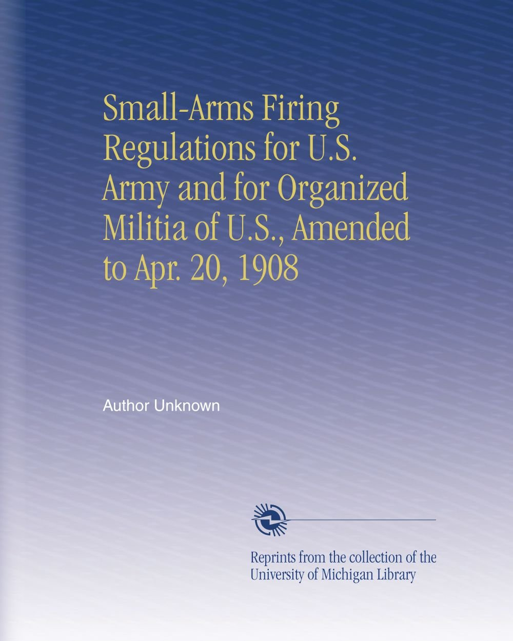 Download Small-Arms Firing Regulations for U.S. Army and for Organized Militia of U.S., Amended to Apr. 20, 1908 pdf epub