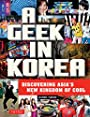 Geek in Korea: Discovering Asia's New Kingdom of Cool