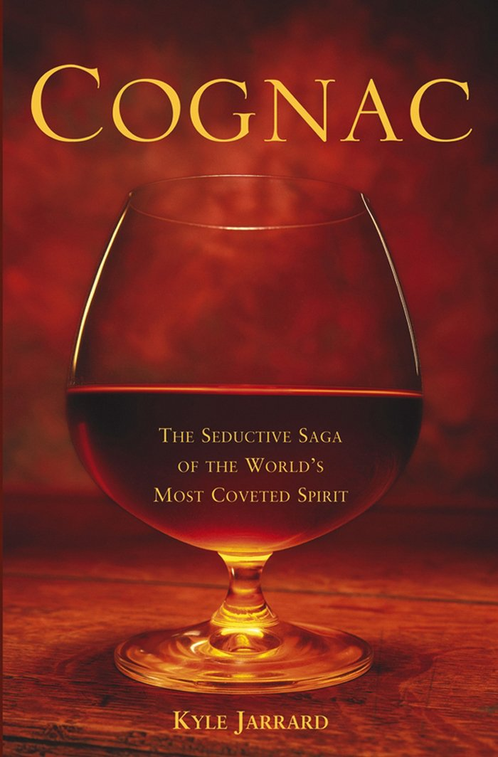 Download Cognac: The Seductive Saga of the World's Most Coveted Spirit PDF