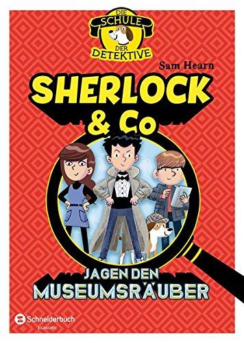 Die Schule der Detektive, Band 01: Sherlock & Co jagen den Museumsräuber Gebundenes Buch – 2. Februar 2017 Sam Hearn Leena Flegler Egmont Schneiderbuch 3505139734
