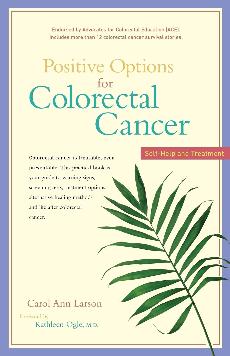 Positive Options For Colorectal Cancer Self Help And Treatment Larson Carol Ann Ogle M D Kathleen 9780897934466 Amazon Com Books