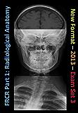 FRCR Part 1: Radiological Anatomy - New for 2013 - Set 3