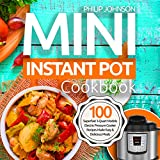 #5: Mini Instant Pot Cookbook 2018: Top 100 Superfast 3-Quart Models Electric Pressure Cooker Recipes Made Easy & Delicious Meals