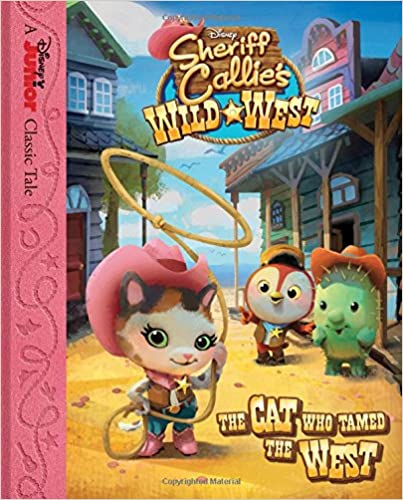 Sheriff Callie's Wild West The Cat Who Tamed The West (Disney Junior Classic Tales) Ebook Rar