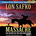 Massacre!: The Secret of the Lost Dutchman, Book 1 Audiobook by Lon Safko Narrated by Bob Rundell