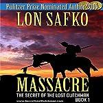 Massacre!: The Secret of the Lost Dutchman, Book 1 | Lon Safko
