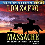 Massacre!: The Secret of the Lost Dutchman, Book 1 | Lon Safko