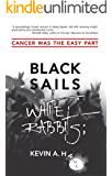 Black Sails White Rabbits;: Cancer Was the Easy Part