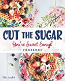Cut the Sugar, You're Sweet Enough: Cookbook