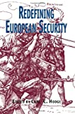 Redefining European Security, Carl C. Hodge, 0815327927