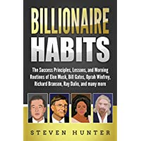 Billionaire Habits: The Success Principles, Lessons, and Morning Routines of Elon Musk, Bill Gates, Oprah Winfrey…