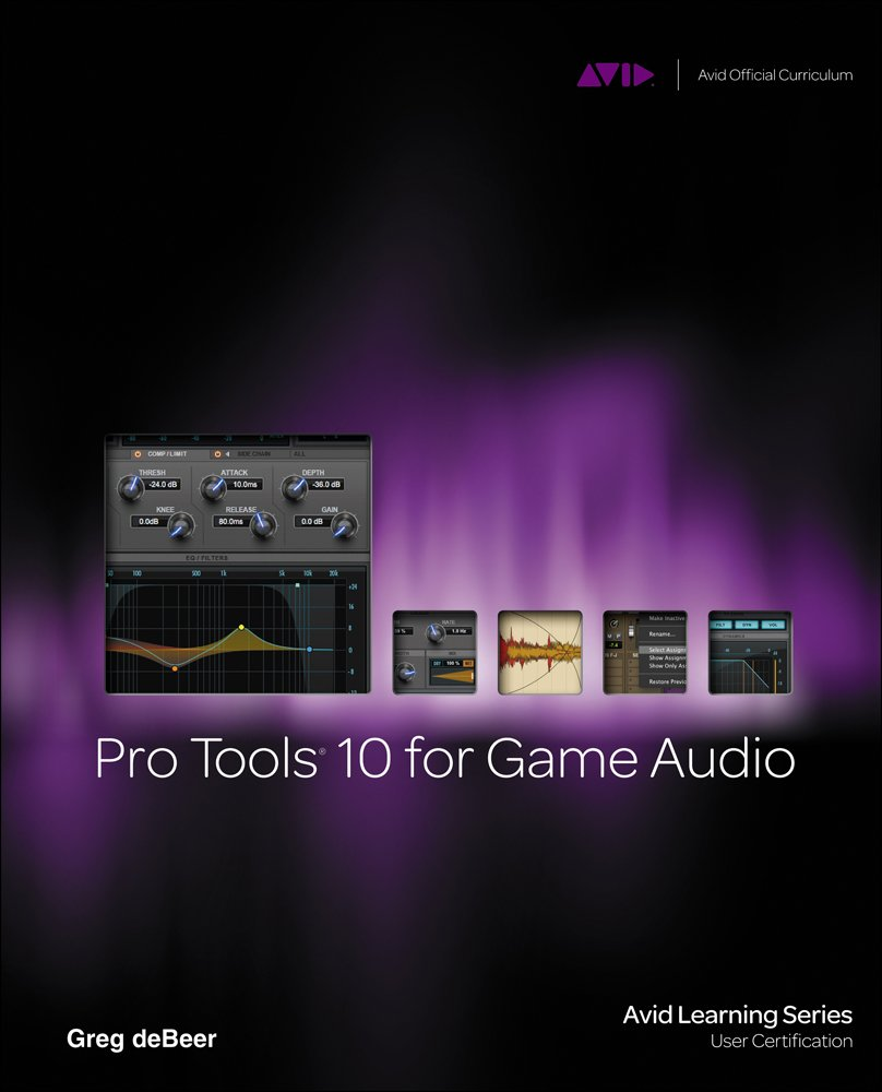 Pro Tools 10 for Game Audio by Cengage Learning PTR