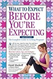 What to Expect Before You re Expecting: The Complete Guide to Getting Pregnant