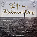 Life in a Medieval City | Frances Gies,Joseph Gies