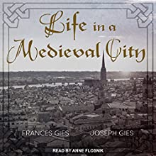 Life in a Medieval City Audiobook by Frances Gies, Joseph Gies Narrated by Anne Flosnik