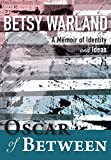 img - for Oscar of Between: A Memoir of Identity and Ideas by Betsy Warland (2016-08-02) book / textbook / text book