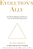 Evolution's Ally: Our World's Religious Traditions as Conveyor Belts of Transformation (Integral Religion and Spirituality Book 2)