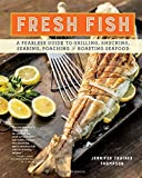 Fresh Fish: A Fearless Guide to Grilling, Shucking, Searing, Poaching, and Roasting Seafood
