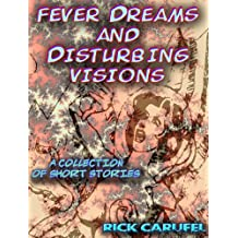 Fever Dreams and Disturbing Visions