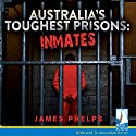 Australia's Toughest Prisons: Inmates Audiobook by James Phelps Narrated by Stan Pretty
