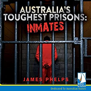 Australia's Toughest Prisons: Inmates Audiobook