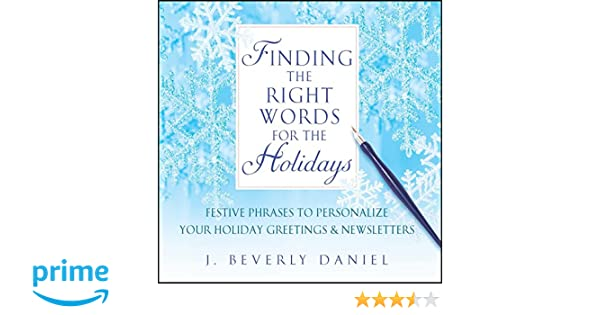 Finding the right words for the holidays festive phrases to finding the right words for the holidays festive phrases to personalize your holiday greetings newsletters j beverly daniel 9781476751856 amazon m4hsunfo