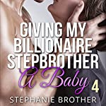Giving My Billionaire Stepbrother a Baby 4 | Stephanie Brother