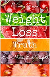 Weight Loss Truth: Eat More, Eat Right! (English Edition)