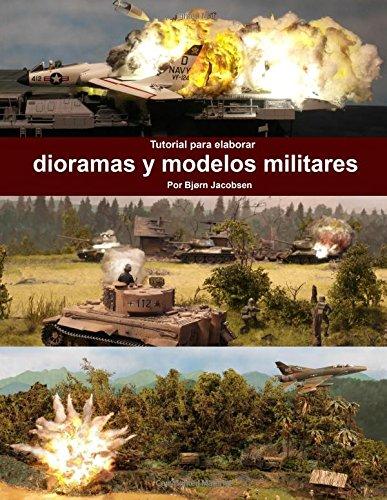 Tutorial para elaborar dioramas y modelos militares (A tutorial for making military DIORAMAS and MODELS)  [Jacobsen, Bjorn] (Tapa Blanda)