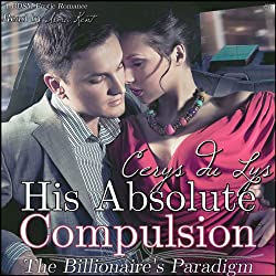His Absolute Compulsion: The Billionaire's Paradigm, Book 3 (The Billionaire's Ultimatum, Book Two)
