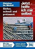 Gleisbau im Modell: Sicher, schnell und preiswert