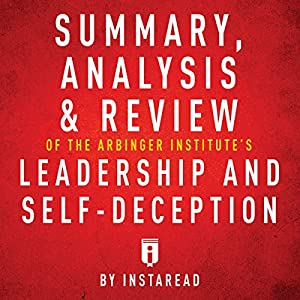 Summary, Analysis & Review of The Arbinger Institute's Leadership and Self-Deception Audiobook