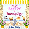 The Little Bakery on Rosemary Lane: The perfect feel-good read Audiobook by Ellen Berry Narrated by Katie Scarfe