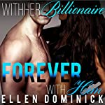 Forever with Him: With Her Billionaire, Book 6 | Ellen Dominick