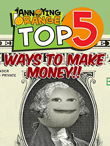clip-annoying-orange-top-5-ways-to-make-money