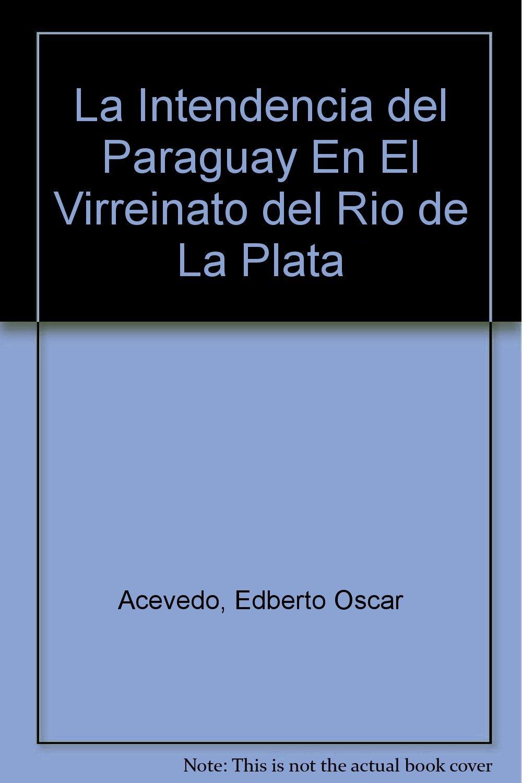 la-intendencia-del-paraguay-en-el-virreinato-del-rio-de-la-plata-monografi-as-histo-ricas-spanish-edition