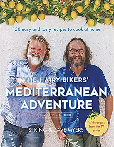 The Hairy Bikers Mediterranean Adventure 150 easy and tasty recipes to cook at home