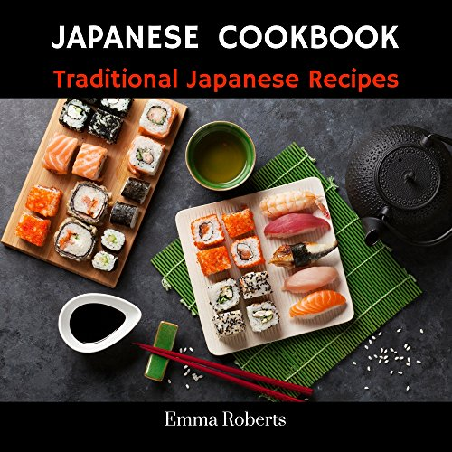Japanese Cookbook: Traditional Japanese Recipes Delicious & Easy to Cook Sushi Recipes Gyoza ( Japanese Cookbook, Japanese Cooking ) by Emma Roberts