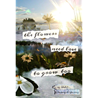 the flowers need love to grow too (English Edition)