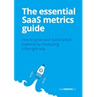 The essential SaaS metrics guide: How to grow your subscription business by measuring it the right way